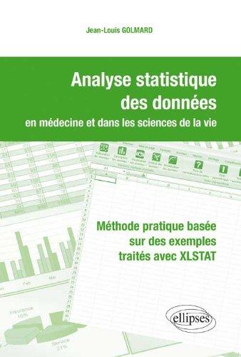 Analyse Statistique des Données en Médecine & dans les Sciences de la Vie. Méthode Pratique Basée sur des Exemples Traités avec XLSTAT