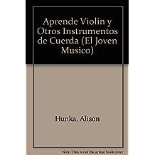 Aprende violin y otros instrumentos de cuerda (El Joven Musico)