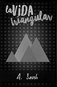 La vida triangular: última parte del éxito Mi Doble Vida par A. Sanh