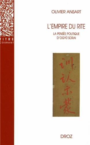 L'Empire Du Rite: La Pensee Politique D'Ogyu Sorai: Japon 1666-1728 (Titre Courant) par Olivier Ansart