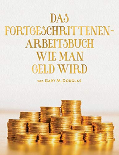 DAS FORTGESCHRITTENEN- ARBEITSBUCH WIE MAN GELD WIRD (Adv Money German)