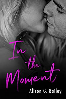 In The Moment ( Novella) by [Bailey, Alison G.]