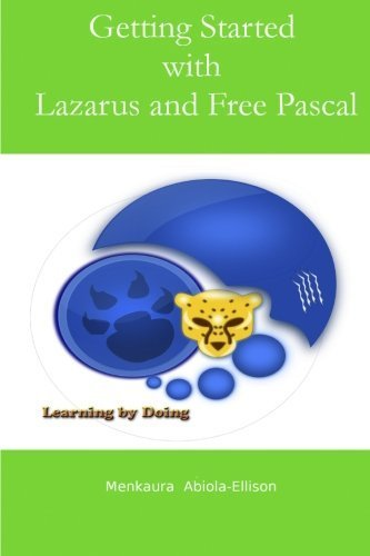 Getting Started with Lazarus and Free Pascal: A beginners and intermediate guide to Free Pascal using Lazarus IDE by Menkaura Abiola-Ellison (2015-01-19)
