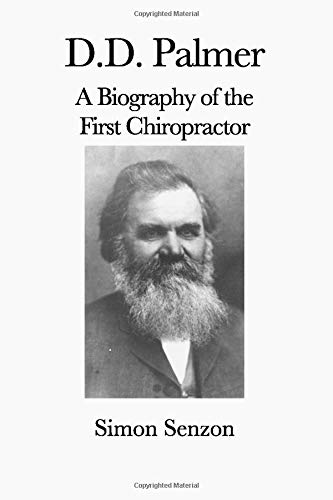 D. D. Palmer: A Biography of the First Chiropractor
