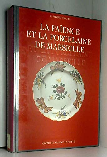 La Fayence et la porcelaine de Marseille par Agnel