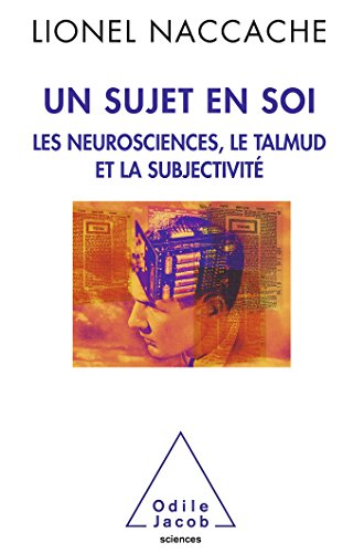 Un sujet en soi: Les neurosciences, le Talmud et la subjectivité par Lionel Naccache