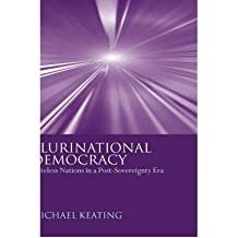[(Plurinational Democracy: Stateless Nations in a Post-sovereignty Era)] [Author: Michael Keating] published on (January, 2005)