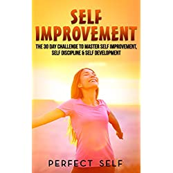 Self Improvement: The 30 Day Challenge To Master Self Improvement, Self Discipline & Self Development (Self Improvement,Self Acceptance,Self Confidence,Self Esteem,Self Confidence Book 2)