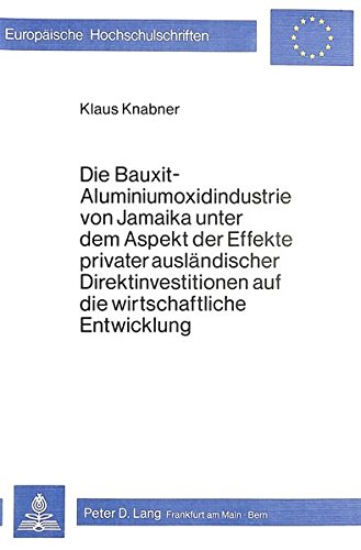 Die Bauxit-Aluminiumoxidindustrie von Jamaika unter dem Aspekt der Effekte privater ausländischer Direktinvestitionen auf die wirtschaftliche ... / Série 5: Sciences économiques, Band 308)