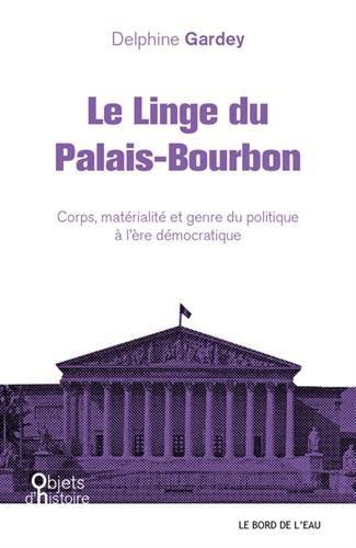Le linge du Palais-Bourbon : Corps, matérialité et genre du politique à l'ère démocratique