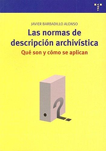 Las normas de descripción archívistica : que son y como se aplican por Javier Barbadillo Alonso