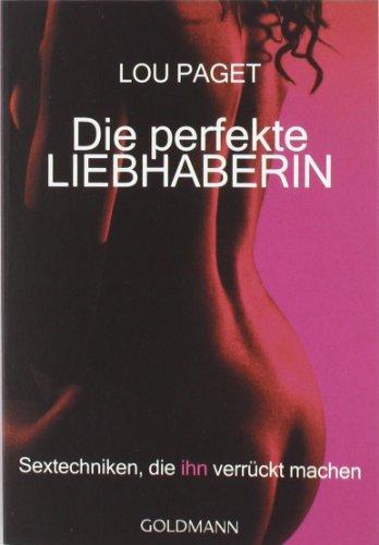 Goldmann Verlag Die perfekte Liebhaberin: Sextechniken, die ihn verrückt machen