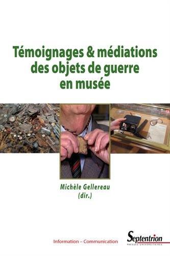 Témoignages et médiations des objets de guerre en musée par Michèle Gellereau