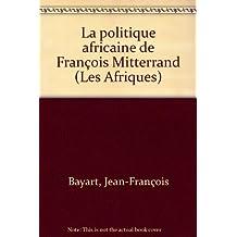 La politique africaine de François Mitterrand (Les Afriques)