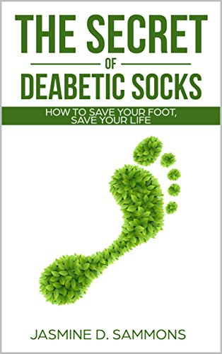 The Secret of Diabetic Socks: How to save your foot, save your life (English Edition) (Fitness-quarter Sock)