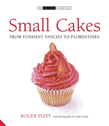 Small Cakes: From Fondant Fancies to Florentines (The Small Book of Good Taste)