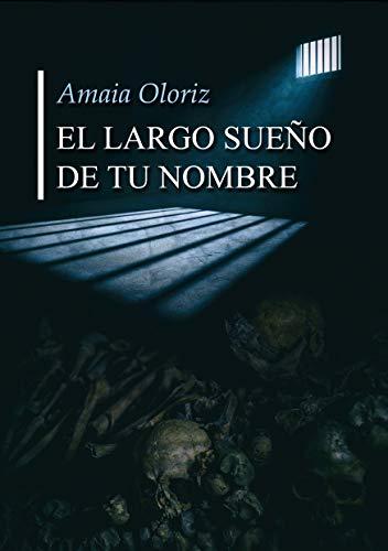 EL LARGO SUEÑO DE TU NOMBRE por Amaia  Oloriz Rivas