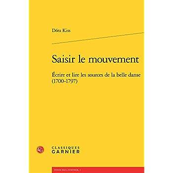 Saisir le mouvement : Ecrire et lire les sources de la belle danse (1700-1797)