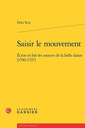 Saisir le mouvement : Ecrire et lire les sources de la belle danse (1700-1797) par Dora Kiss