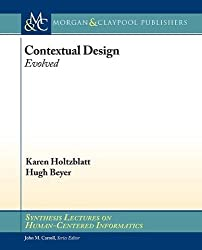 Contextual Design: Evolved (Synthesis Lectures on Human-centered Informatics)