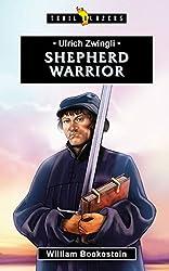 Ulrich Zwingli: Shepherd Warrior (Trailblazers)