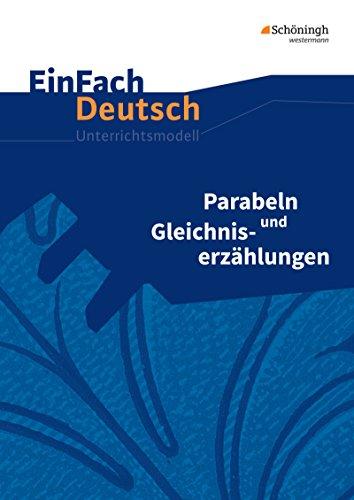 EinFach Deutsch Unterrichtsmodelle: Parabeln und Gleichniserzählungen: Klassen 8 - 13