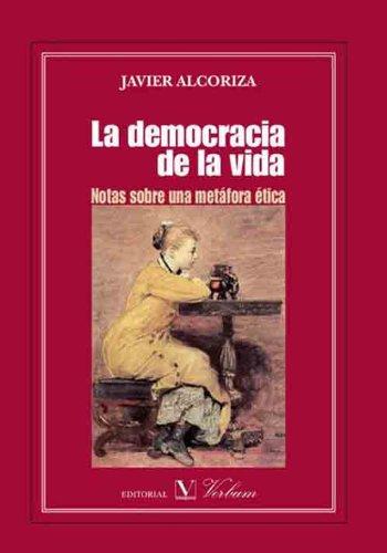 La democracia de la vida: Notas sobre una metáfora ética por Javier Alcoriza