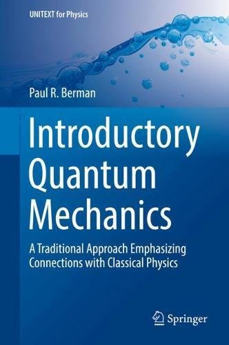 Introductory Quantum Mechanics: A Traditional Approach Emphasizing Connections with Classical Physics (UNITEXT for Physics)