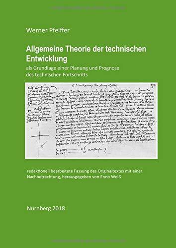 Allgemeine Theorie der technischen Entwicklung: als Grundlage einer Planung und Prognose des technischen Fortschritts - redaktionell bearbeitete Fassung
