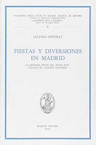 Fiestas y diversiones en Madrid. La segunda mitad del siglo XVII relatos de viajeros europeos (Univ. Milano-Fac. lett. Quad. ricerca)