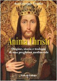 Anima Christi: origine, storia e teologia di una preghiera medioevale
