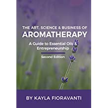 The Art, Science and Business of Aromatherapy: A Guide to Essential Oils and Entrepreneurship (English Edition)