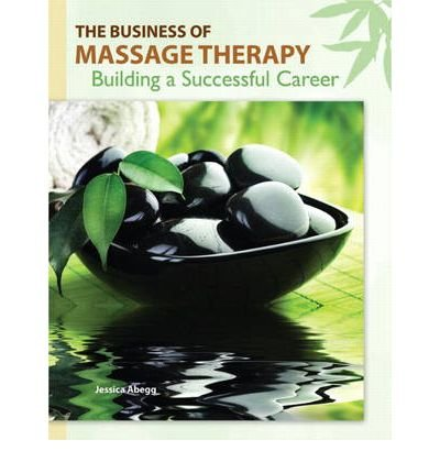 [(The Business of Massage Therapy: Building a Successful Career)] [Author: Jessica Abegg] published on (January, 2011)