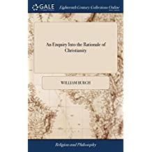 An Enquiry Into the Rationale of Christianity