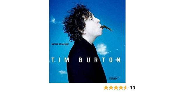Amazon Fr Tim Burton 2nd Edition Cahiers Du Cinema By Antoine De Baecque 2011 09 12 Baecque Antoine De Livres