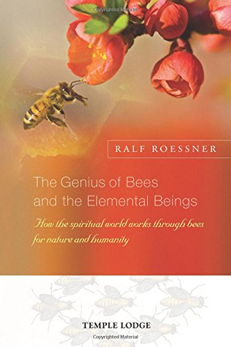 The Genius of Bees and the Elemental Beings: How the Spiritual World Works Through Bees for Nature and Humanity