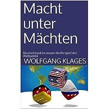 Macht unter Mächten: Deutschland im neuen Kräftespiel der Weltpolitik