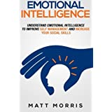 Emotional Intelligence: Understand Emotional Intelligence To Improve Self Management and Increase Your Social Skills (Volume 1) by Matt Morris (2014-11-29)
