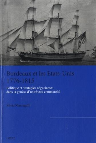 Bordeaux et les Etats-Unis (1776-1815) : Politique et stratégies négociantes dans la genèse d'un réseau commercial