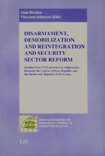 Disarmament, Demobilization and Reintegration and Security Sector Reform: Insights from UN Experience in Afghanistan, Burundi, the Central African ... the Democratic Control of Armed Forces (Dc)