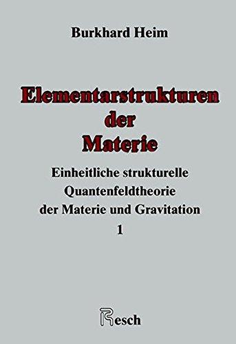 Elementarstrukturen der Materie: Einheitliche strukturelle Quantenfeldtheorie der Materie und Gravitation: Bd. 1