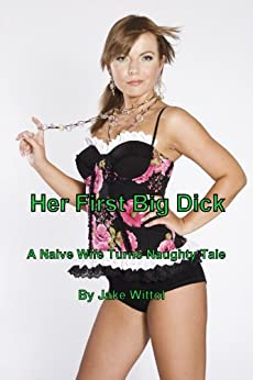 Her First Big Dick (A Naive Wife Turns Naughty Tale Book 1) (English Edition) par [Wittol, Jake]