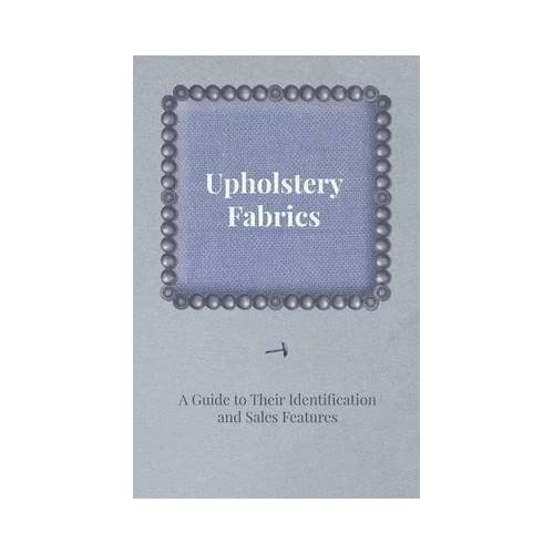 [(Upholstery Fabrics - Guide to Their Identification and Sales Features)] [By (author) Anon] published on (October, 2011)