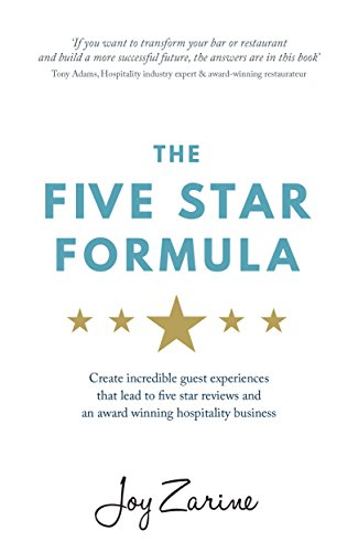 Five Star Formula: Create Incredible Guest Experiences That Lead To Five Star Reviews And An Award Winning Hospitality Business