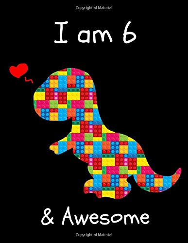 I am 6: The Unofficial Lego Blocks Cute Dinosaur T-Rex Happy Birthday Notebook Gift for Boys ~ Sketchbook for Doodling & Drawing