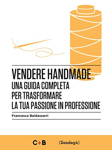 Vendere Handmade: Una guida completa per trasformare la tua passione in professione (I Prof)