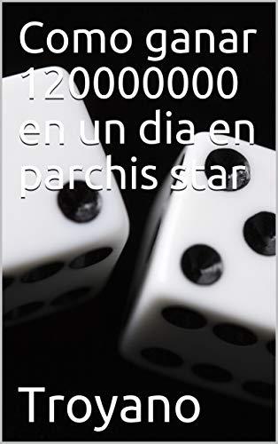 Como ganar 120000000 en un dia en parchis star  (Juegos ) por Troyano