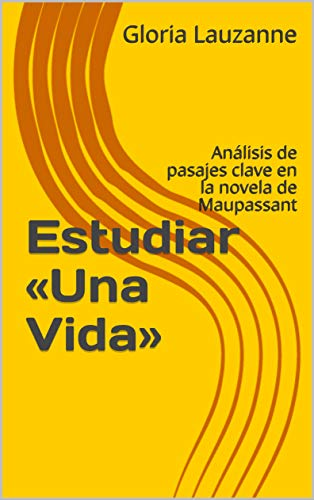 Estudiar «una Vida»: Análisis De Pasajes Clave En La Novela De Maupassant por Gloria Lauzanne epub