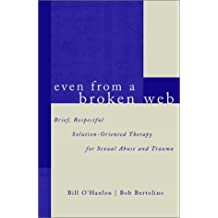 Even from a Broken Web: Brief, Respectful Solution-Oriented Therapy for Sexual Abuse and Trauma by Bob Bertolino (2002-07-03)