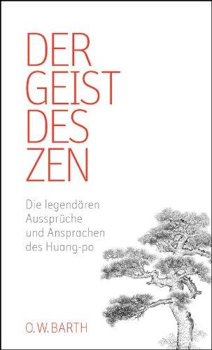 Der Geist des Zen: Die legendären Aussprüche und Ansprachen des Huang-po (Juwelen Klassiker)